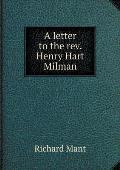 A Letter to the Rev. Henry Hart Milman