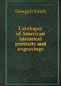 Catalogue of American Historical Portraits and Engravings