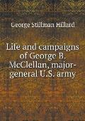 Life and Campaigns of George B. McClellan, Major-General U.S. Army