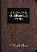 A Collection of Chirurgical Tracts