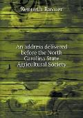 An Address Delivered Before the North Carolina State Agricultural Society