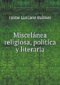 Miscelanea Religiosa, Politica Y Literaria