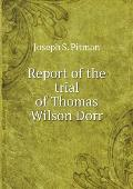 Report of the Trial of Thomas Wilson Dorr