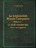 La L?gislation P?nale Compar?e Volume 1. Le Droit Criminel Des ?tats Europ?ens