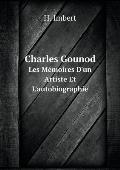 Charles Gounod Les M?moires d'Un Artiste Et l'Autobiographie