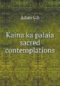 Kaina Ka Palaia Sacred Contemplations
