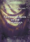 Familiar Lectures on the Pentateuch