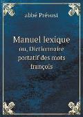 Manuel Lexique Ou, Dictionnaire Portatif Des Mots Fran?ois