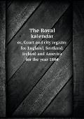 The Royal Kalendar Or, Court and City Register for England, Scotland, Ireland and America for the Year 1804
