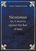 Nicodemus Or, a Treatise Against the Fear of Man
