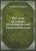 The Lives of George Washington and Thomas Jefferson