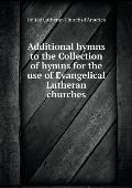 Additional Hymns to the Collection of Hymns for the Use of Evangelical Lutheran Churches