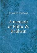 A Memoir of Elihu W. Baldwin