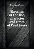 Sketches of the Life, Character and Times of Paul Jones