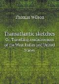 Transatlantic Sketches Or, Travelling Reminiscences of the West Indies and United States