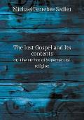 The Lost Gospel and Its Contents Or, the Author of Supernatural Religion