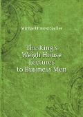 The King's Weigh House Lectures to Business Men