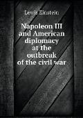 Napoleon III and American Diplomacy at the Outbreak of the Civil War