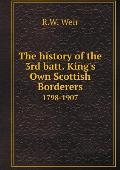 The History of the 3rd Batt. King's Own Scottish Borderers 1798-1907
