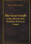 The Great Cond? a Life of Louis II de Bourbon, Prince of Cond?