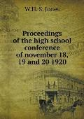 Proceedings of the High School Conference of November 18, 19 and 20 1920