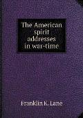 The American Spirit Addresses in War-Time