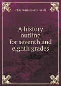 A History Outline for Seventh and Eighth Grades