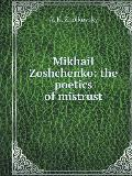 Mikhail Zoshchenko: The Poetics of Mistrust