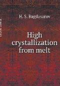 High Crystallization from Melt