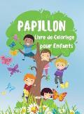 Papillon Livre de Coloriage pour Enfants: 30 Papillons Incroyable et Mignons ? Colorier - Livre de Coloriage de Papillons Simple et Facile pour les En