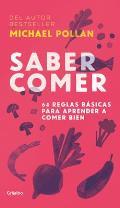 Saber Comer: 64 Reglas B?sicas Para Aprender a Comer Bien / Food Rules: An Eater's Manual