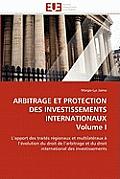 Arbitrage Et Protection Des Investissements Internationaux Volume I