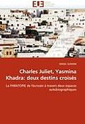 Charles Juliet, Yasmina Khadra: Deux Destins Crois?s
