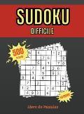 Sudoku Difficile: Livre de Puzzles - 500 Sudokus Tr?s Difficiles Pour Les Joueurs Avanc?s