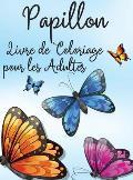 Papillon Livre de Coloriage pour les Adultes: Livre de Coloriage Relaxant et Antistress 30 Papillons ?tonnants et Mignons ? Colorier Livre de coloriag