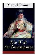 Die Welt der Guermantes: Auf der Suche nach der verlorenen Zeit: Die Herzogin von Guermantes