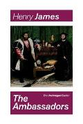 The Ambassadors (The Unabridged Edition): Satirical Novel from the famous author of the realism movement, known for The Portrait of a Lady, The Turn o