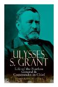 Ulysses S. Grant: Life of the Fearless General & Commander-In-Chief (Complete Edition - Volumes 1&2)