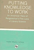 Putting Knowledge to Work: An American View of Ranganathan's Five Laws of Library Science