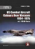 US Combat Aircraft Colours Over Vietnam 1964-1975, Vol. 1: US Air Force