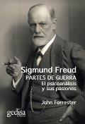 Sigmund Freud. Partes de Guerra. El Psicoanalisis Y Sus Pasiones