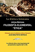 Filosofia Elemental: Etica de Jaime Balmes, Coleccion La Critica Literaria Por El Celebre Critico Literario Juan Bautista Bergua, Edicion