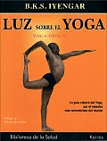 Luz Sobre El Yoga: La Gu?a Cl?sica del Yoga, Por El Maestro M?s Renombrado del Mundo