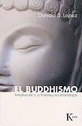 El Buddhismo: Introduccion a Su Historia y Sus Ensenanzas