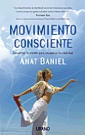 Movimiento Consciente: Despertar la Mente Para Recuperar la Vitalidad = Move Into Life