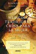 Medicina Tradicional China Para la Mujer: Aprende A Sanar Cuerpo y Mente A Traves de una Sabiduria Ancestral Adaptada A Nuestro Tiempo