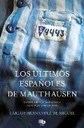Los ?ltimos Espa?oles de Mauthausen: La Historia de Nuestros Deportados, Sus Verdugos Y Sus C?mplices / The Last Spaniards of Mauthausen