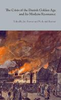 The Crisis of the Danish Golden Age and Its Modern Resonance, Volume 12