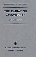 The Radiating Atmosphere: Proceedings of a Symposium Organized by the Summer Advanced Study Institute, Held at Queen's University, Kingston, Ont