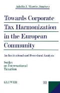 Towards Corporate Tax Harmonization in the European Community, An Institutional and Procedural Analysis